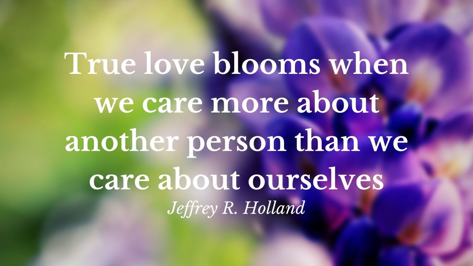 Love blooms when we care more about others